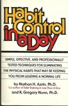 Habit Control in a Day: The Breakthrough Book That Describes Professionally Tested New Methods for Eliminating Stuttering, Nail Biting, Hair P