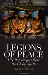 Legions of Peace: UN Peacekeepers from the Global South