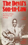 The Devil's Son In Law: The Story Of Peetie Wheatstraw And His Songs