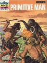 Primitive Man (How & Why)