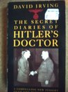 Secret Diaries of Hitler's Doctor by David Irving