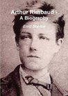 Arthur Rimbaud - A Biography