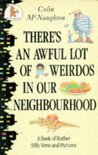 There's An Awful Lot Of Weirdos In Our Neighbourhood: A Book Of Rather Silly Verse And Pictures