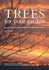 Trees For Your Garden: Discovering The Very Best Of British Ornamental And Fruit Trees