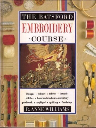 The Batsford Embroidery Course by R. Anne Williamns