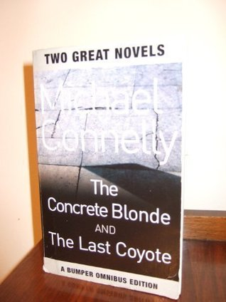 The Concrete Blonde & The Last Coyote by Michael Connelly