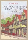 Old Houses and Cottages of Kent