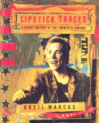 Lipstick Traces: A Secret History of the Twentieth Century: A Secret History of the 20th Century