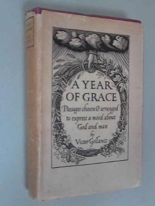 A Year of Grace: Passages Chosen and Arranged to Express a Mood about God and Man