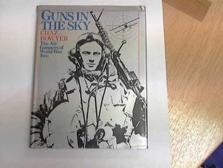 Guns In The Sky: The Air Gunners Of World War Two