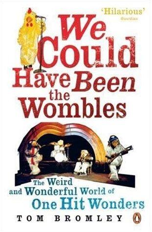 We Could Have Been The Wombles: The Weird And Wonderful World Of One Hit Wonders