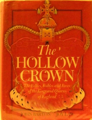 Download free The Hollow Crown: The Follies, Foibles and Faces of the Kings and Queens of England DJVU by John Barton, Joy Law