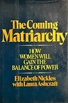 The Coming Matriarchy: How Women Will Gain the Balance of Power