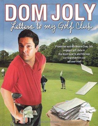 Letters To My Golf Club by Dom Joly