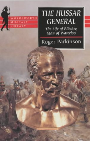 The Hussar General: The Life of Blücher, Man of Waterloo