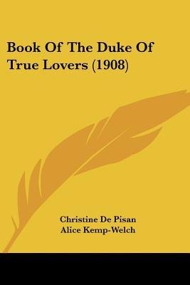 Book of the Duke of True Lovers by Christine de Pizan
