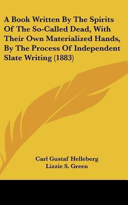 A Book Written by the Spirits of the So-Called Dead, with The... by Carl Gustaf Helleberg