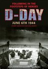 D-Day, June 6 1944: Following in the Footsteps of Heroes