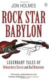 Rock Star Babylon: Jaw-dropping Tales of Debauchery and Strange Behaviour
