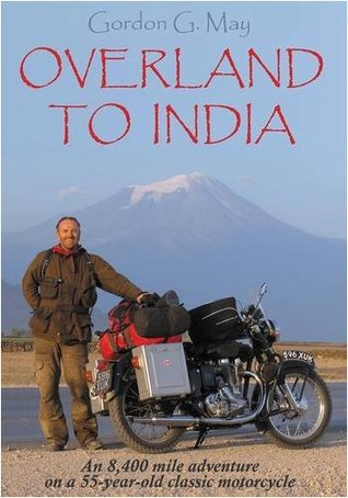 Overland To India: An 8400 Mile Adventure On A 55 Year Old Motorcycle