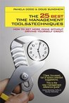 The 25 Best Time Management Tools & Techniques: How to Get More Done Without Driving Yourself Crazy. Pamela Dodd & Doug Sundheim