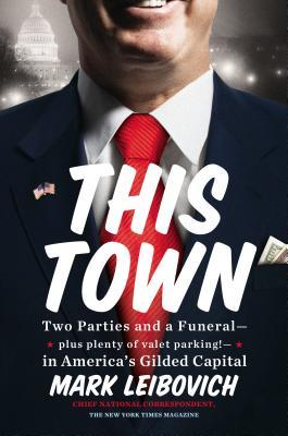 This Town: Two Parties and a Funeral — plus plenty of valet parking! — in America's Gilded Capital