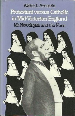 Protestant Versus Catholic in Mid-Victorian England: Mr. Newdegate and the Nuns
