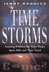 Time Storms: The Amazing Evidence of Time Warps, Space Rifts and Time Travel