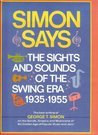 Simon Says; The Sights And Sounds Of The Swing Era, 1935 1955