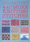 Harmony Guide To 440 More Knitting Stitches (The Harmony Guide To)