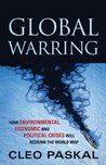 Global Warring: How Environmental, Economic, and Political Crisis Will Redraw the World Map