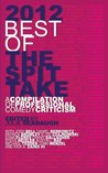 2012 Best of the Spit Take: A Compilation of Professional Comedy Criticism