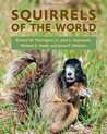Squirrels of the World by Richard W. Thorington Jr.