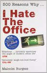 500 Reasons Why...: I Hate The Office
