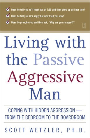Living With the Passive-Aggressive Man by Scott Wetzler