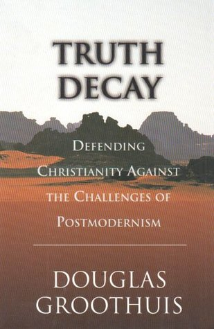 Truth Decay by Douglas R. Groothuis