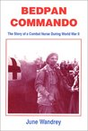 Bedpan Commando: The Story of a Combat Nurse During World War II