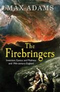 The Firebringers: Art, Science And The Struggle For Liberty In 19th Century Britain Max     Adams