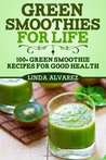 Green Smoothies for Life: 100] Green Smoothie Recipes for Good Health