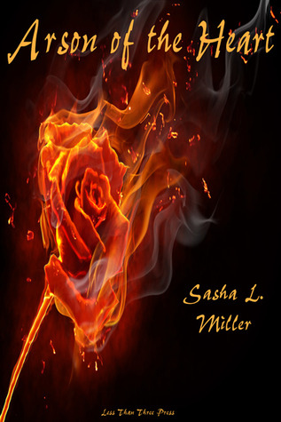 Arson of the Heart by Sasha L. Miller