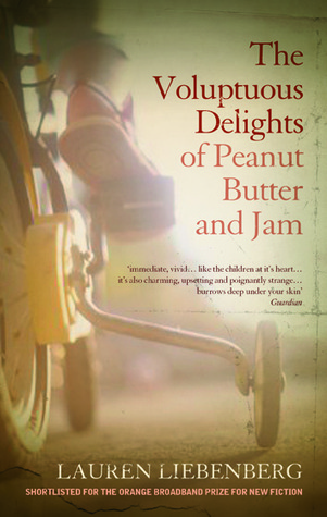 The Voluptuous Delights of Peanut Butter and Jam by Lauren Liebenberg