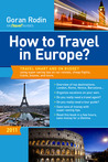 How to Travel in Europe?: Travel smart and on budget using super saving tips on car-rentals, cheap flights, trains, busses, and tours.