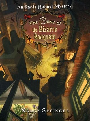 The Case of the Bizarre Bouquets by Nancy Springer