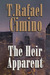 The Heir Apparent by T. Rafael Cimino