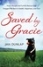 Saved by Gracie: How a Rough-And-Tumble Rescue Dog Dragged Me Back to Health, Happiness, and God