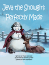 Jeva the Snowgirl: Perfectly Made