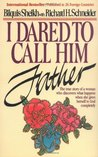 I Dared to Call Him Father: The True Story of a Woman's Encounter with God