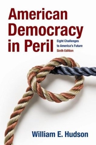 American Democracy in Peril: Eight Challenges to Americas Future
