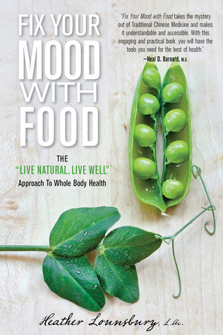 """Fix Your Mood with Food: The """"Live Natural, Live Well"""" Approach to Whole Body Health"""