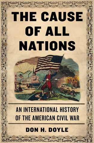 The Cause of All Nations: An International History of the American Civil War